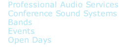 Professional Audio Services  Conference Sound Systems  Bands   Events   Open Days